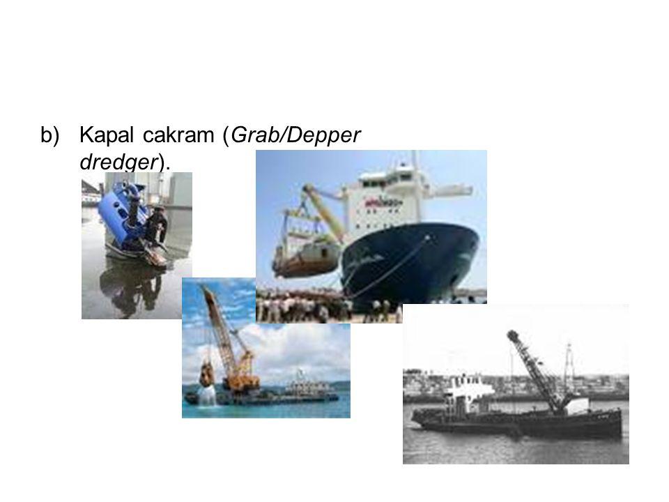 b)Kapal cakram (Grab/Depper dredger).