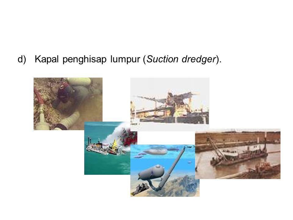 d)Kapal penghisap lumpur (Suction dredger).