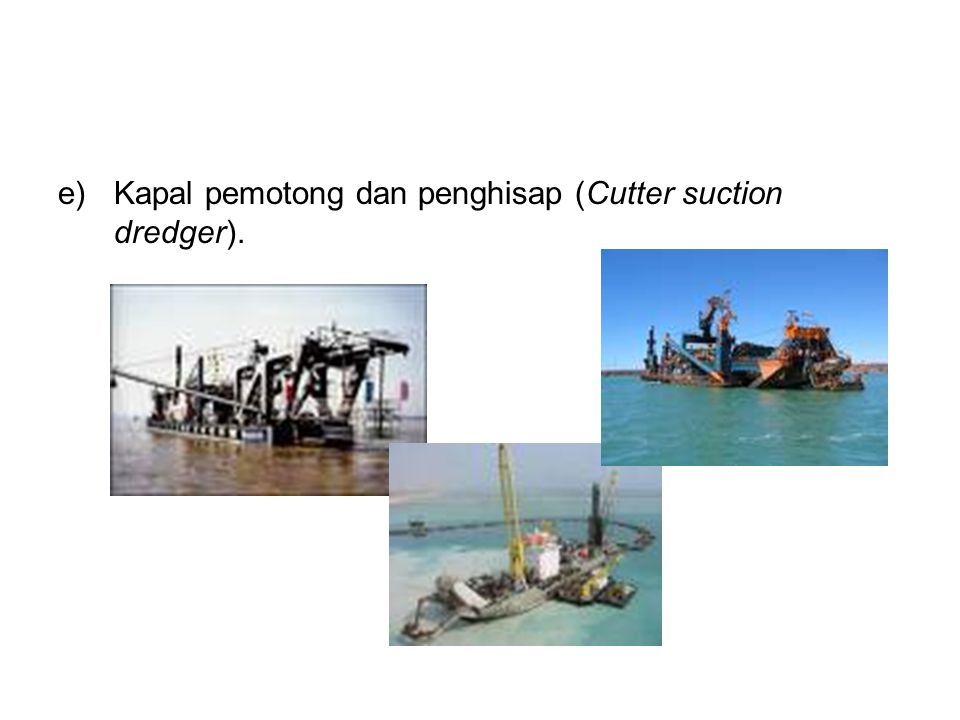 e)Kapal pemotong dan penghisap (Cutter suction dredger).