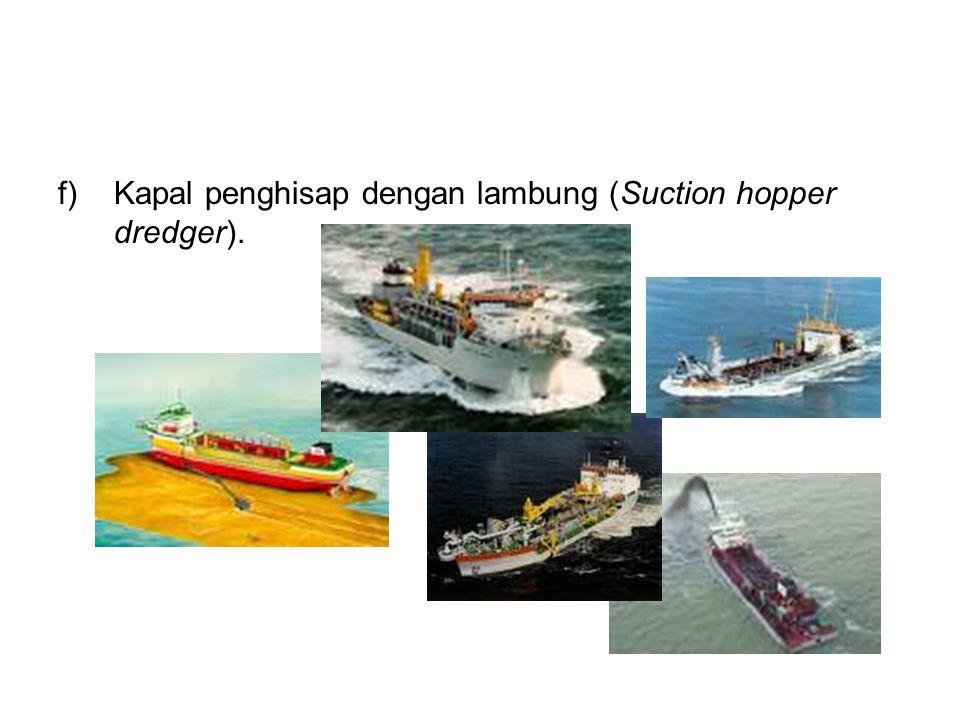 f)Kapal penghisap dengan lambung (Suction hopper dredger).