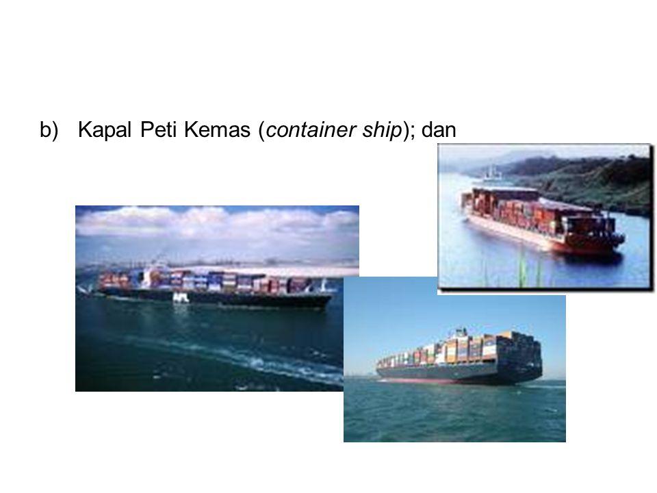 b)Kapal Peti Kemas (container ship); dan