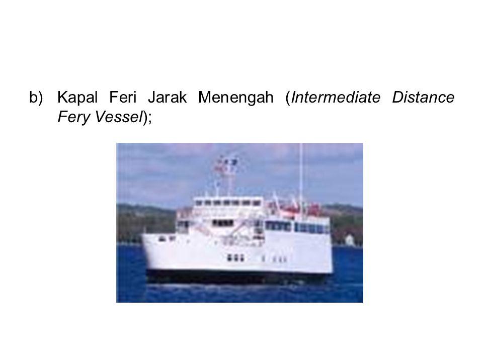 b)Kapal Feri Jarak Menengah (Intermediate Distance Fery Vessel);