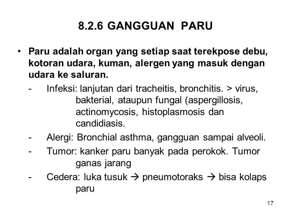 17 8.2.6GANGGUAN PARU Paru adalah organ yang setiap saat terekpose debu, kotoran udara, kuman, alergen yang masuk dengan udara ke saluran. -Infeksi: l