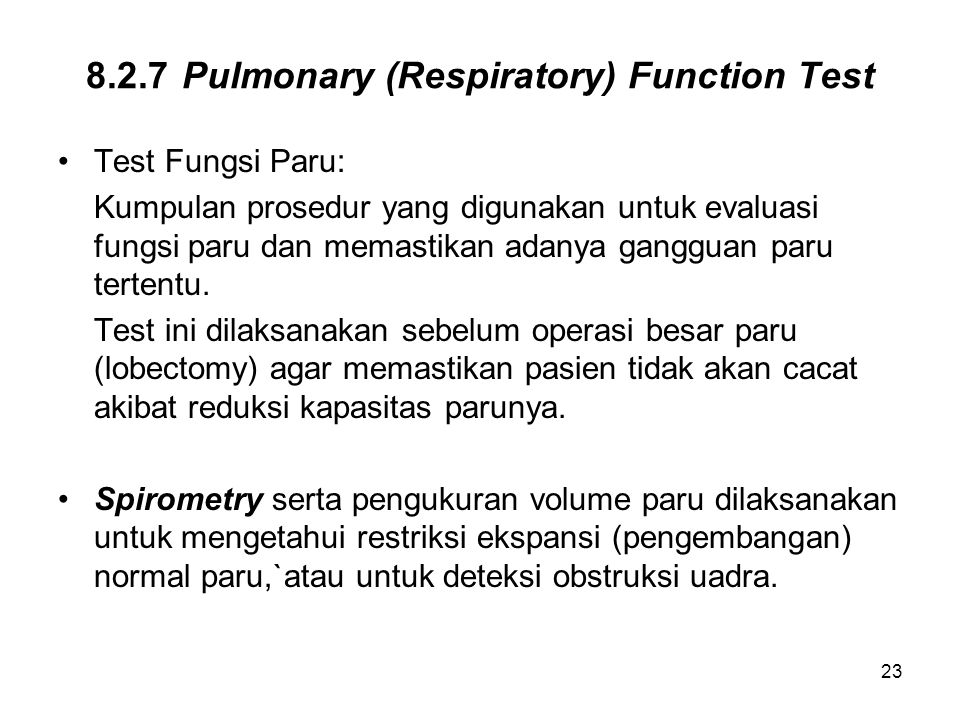23 8.2.7Pulmonary (Respiratory) Function Test Test Fungsi Paru: Kumpulan prosedur yang digunakan untuk evaluasi fungsi paru dan memastikan adanya gang