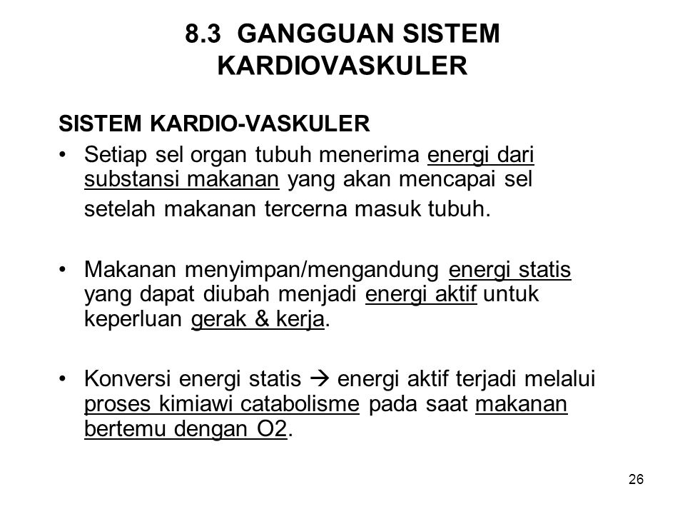 26 8.3 GANGGUAN SISTEM KARDIOVASKULER SISTEM KARDIO-VASKULER Setiap sel organ tubuh menerima energi dari substansi makanan yang akan mencapai sel sete