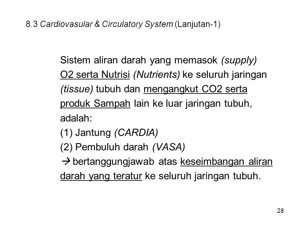 28 8.3 Cardiovasular & Circulatory System (Lanjutan-1) Sistem aliran darah yang memasok (supply) O2 serta Nutrisi (Nutrients) ke seluruh jaringan (tis