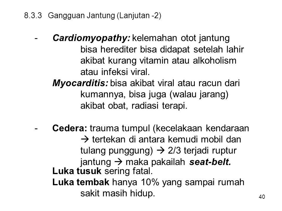 40 8.3.3 Gangguan Jantung (Lanjutan -2) -Cardiomyopathy: kelemahan otot jantung bisa herediter bisa didapat setelah lahir akibat kurang vitamin atau a