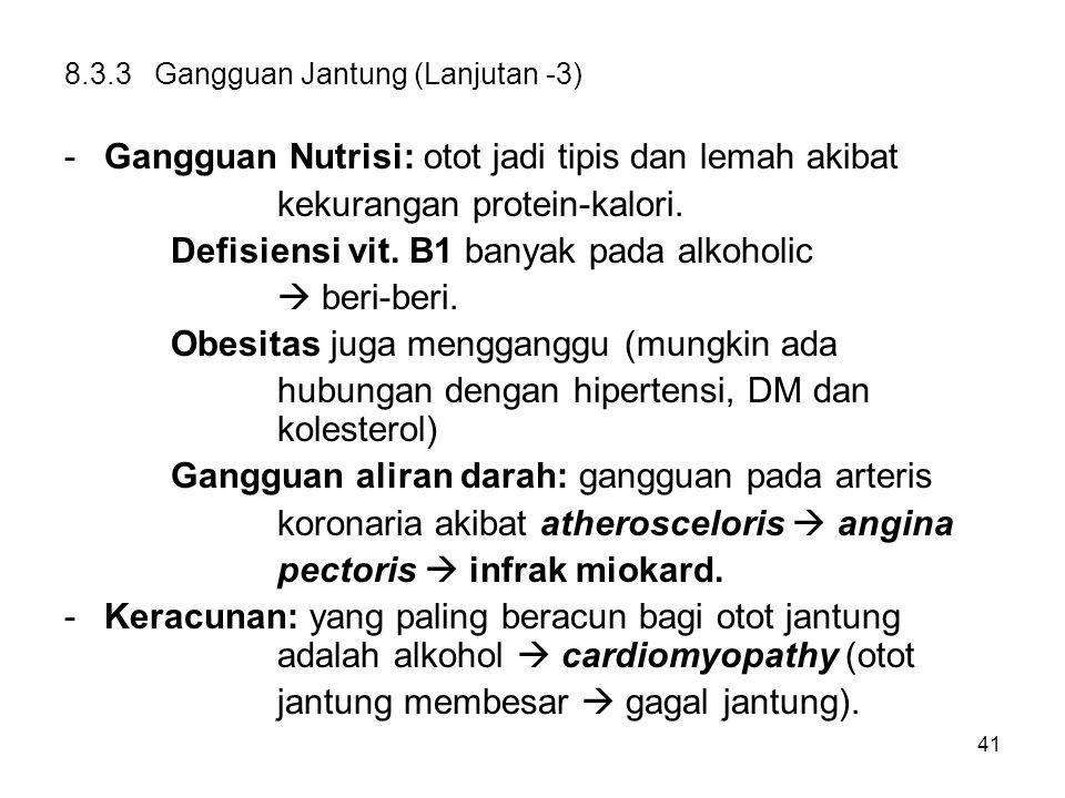 41 8.3.3 Gangguan Jantung (Lanjutan -3) -Gangguan Nutrisi: otot jadi tipis dan lemah akibat kekurangan protein-kalori. Defisiensi vit. B1 banyak pada