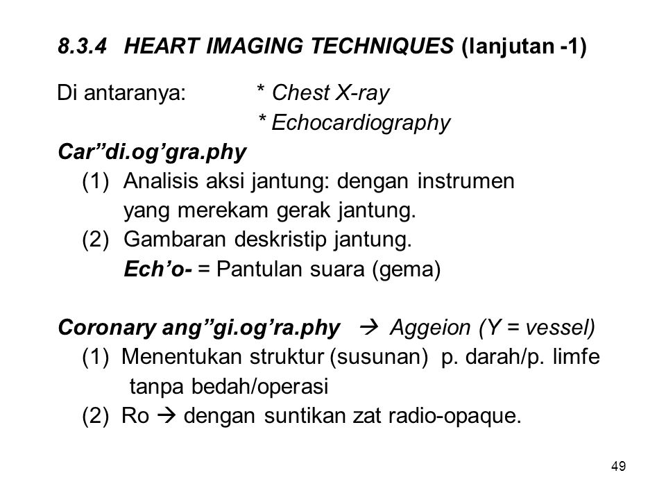 "49 8.3.4HEART IMAGING TECHNIQUES (lanjutan -1) Di antaranya: * Chest X-ray * Echocardiography Car""di.og'gra.phy (1)Analisis aksi jantung: dengan instr"