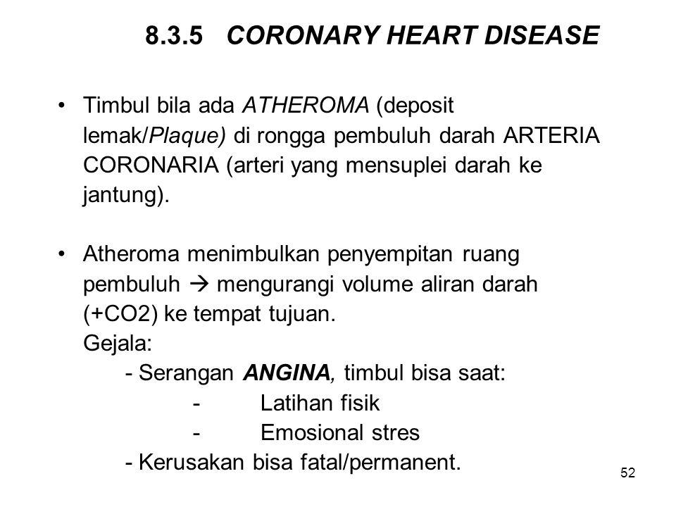 52 8.3.5 CORONARY HEART DISEASE Timbul bila ada ATHEROMA (deposit lemak/Plaque) di rongga pembuluh darah ARTERIA CORONARIA (arteri yang mensuplei dara
