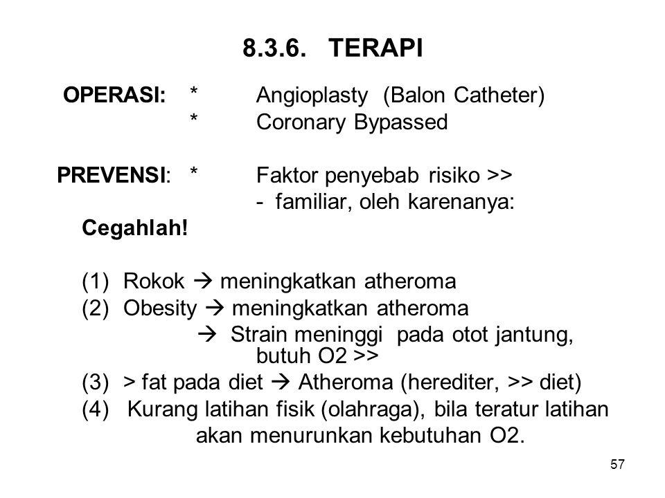 57 8.3.6. TERAPI OPERASI:*Angioplasty (Balon Catheter) *Coronary Bypassed PREVENSI:*Faktor penyebab risiko >> - familiar, oleh karenanya: Cegahlah! (1