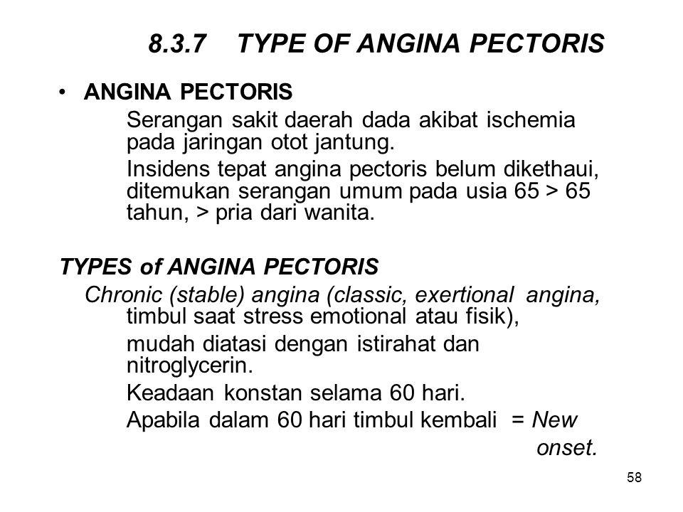 58 8.3.7 TYPE OF ANGINA PECTORIS ANGINA PECTORIS Serangan sakit daerah dada akibat ischemia pada jaringan otot jantung. Insidens tepat angina pectoris