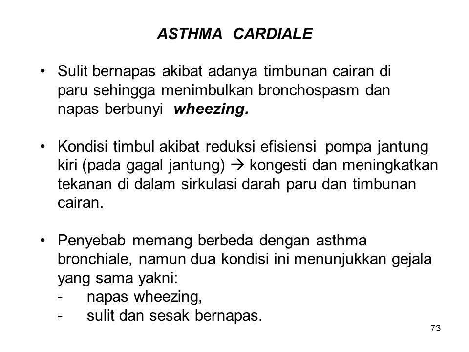 73 ASTHMA CARDIALE Sulit bernapas akibat adanya timbunan cairan di paru sehingga menimbulkan bronchospasm dan napas berbunyi wheezing. Kondisi timbul