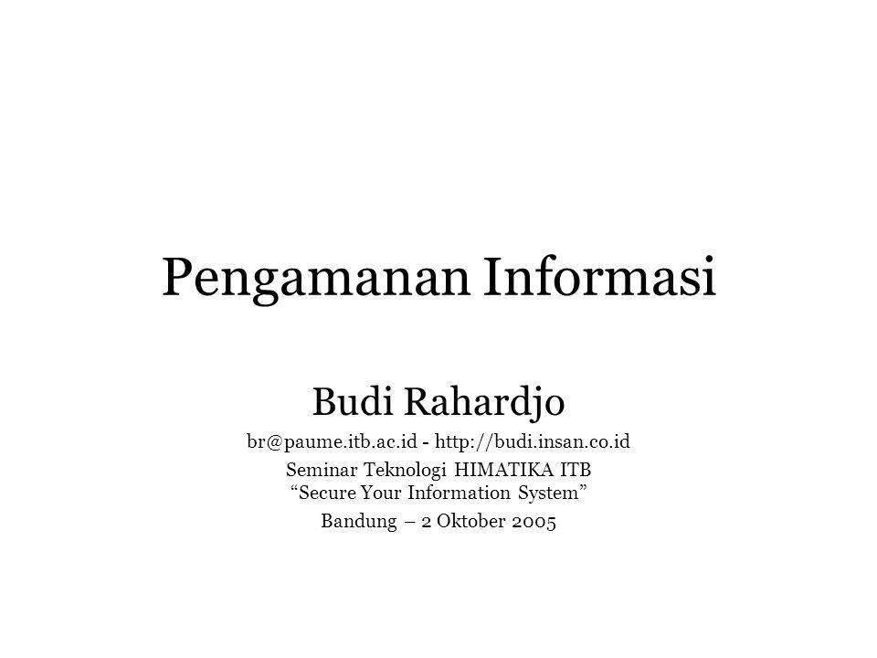 Pengamanan Informasi Budi Rahardjo br@paume.itb.ac.id - http://budi.insan.co.id Seminar Teknologi HIMATIKA ITB Secure Your Information System Bandung – 2 Oktober 2005