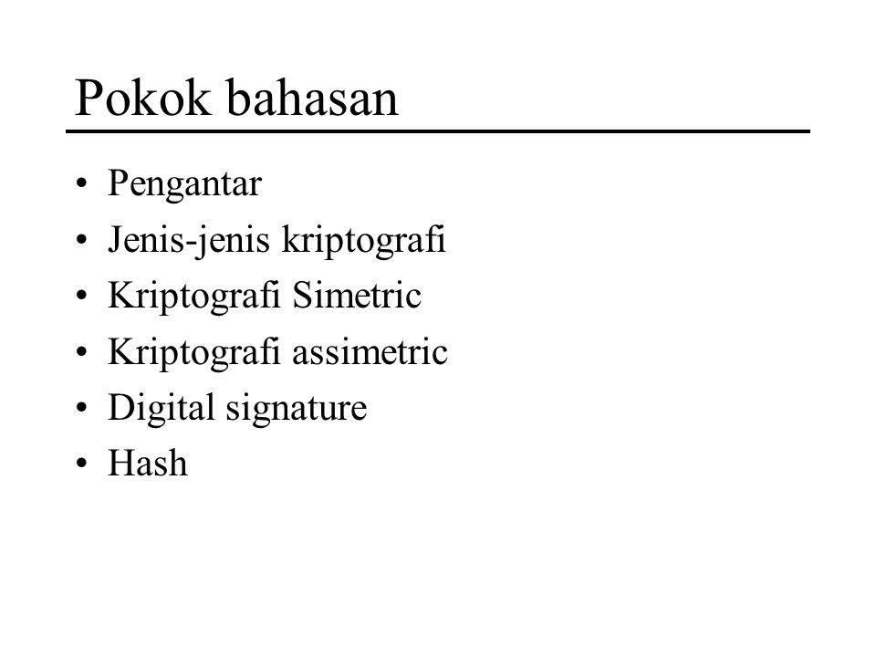 Pokok bahasan Pengantar Jenis-jenis kriptografi Kriptografi Simetric Kriptografi assimetric Digital signature Hash
