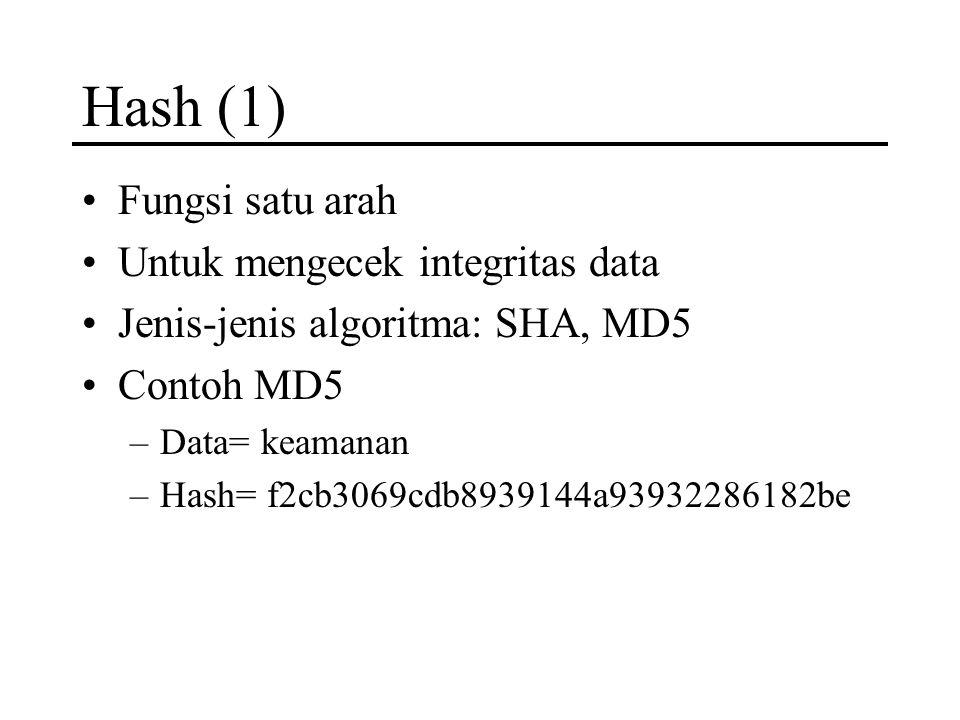Hash (1) Fungsi satu arah Untuk mengecek integritas data Jenis-jenis algoritma: SHA, MD5 Contoh MD5 –Data= keamanan –Hash= f2cb3069cdb8939144a93932286