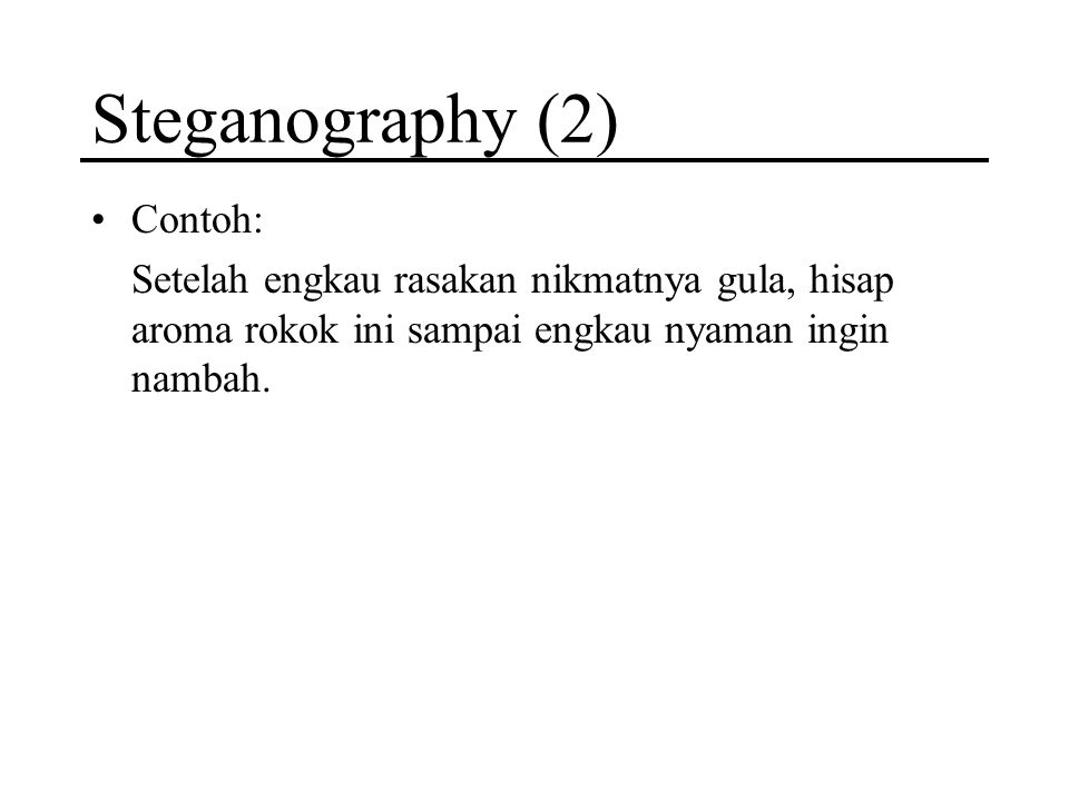 Steganography (2) Contoh: Setelah engkau rasakan nikmatnya gula, hisap aroma rokok ini sampai engkau nyaman ingin nambah.