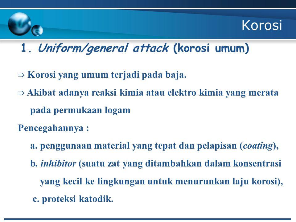 Korosi 1.Uniform/general attack (korosi umum) ⇒ Korosi yang umum terjadi pada baja.