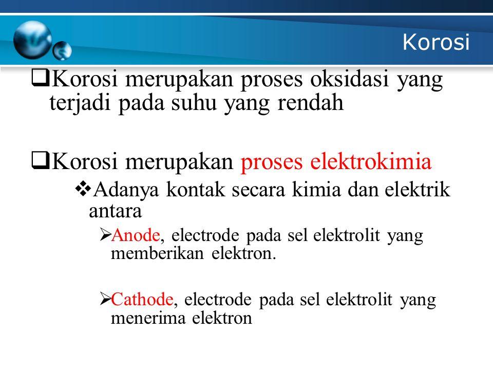 Korosi Korosi dapat terjadi karena: -- Karakteristik dari logam yang memberikan elektron.