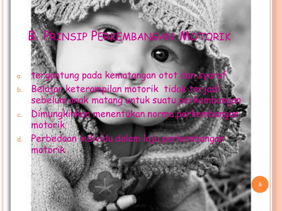 B.P RINSIP P ERKEMBANGAN M OTORIK a. tergantung pada kematangan otot dan syaraf b.
