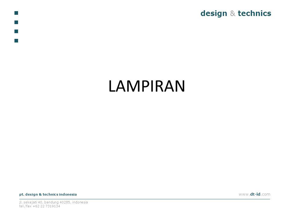 design & technics pt. design & technics indonesia www.dt-id.com jl. sekejati 40, bandung 40285, indonesia tel./fax +62 22 7319134 LAMPIRAN