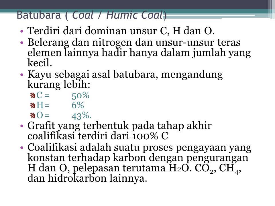 Batubara ( Coal / Humic Coal) Terdiri dari dominan unsur C, H dan O. Belerang dan nitrogen dan unsur-unsur teras elemen lainnya hadir hanya dalam juml