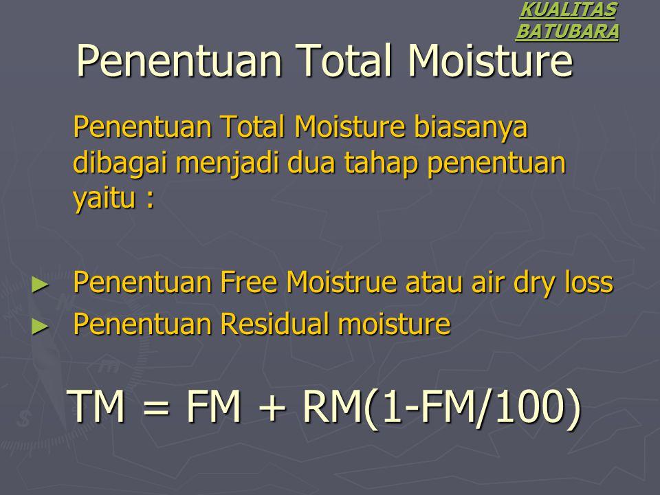 Penentuan Total Moisture biasanya dibagai menjadi dua tahap penentuan yaitu : ► Penentuan Free Moistrue atau air dry loss ► Penentuan Residual moistur