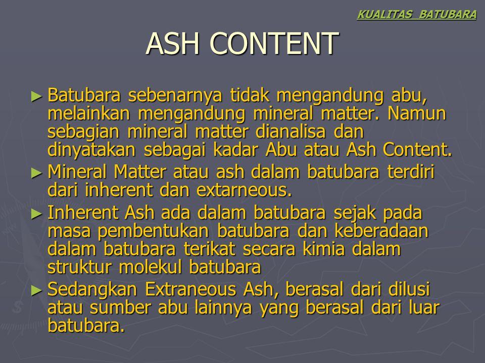 ASH CONTENT ► Batubara sebenarnya tidak mengandung abu, melainkan mengandung mineral matter. Namun sebagian mineral matter dianalisa dan dinyatakan se