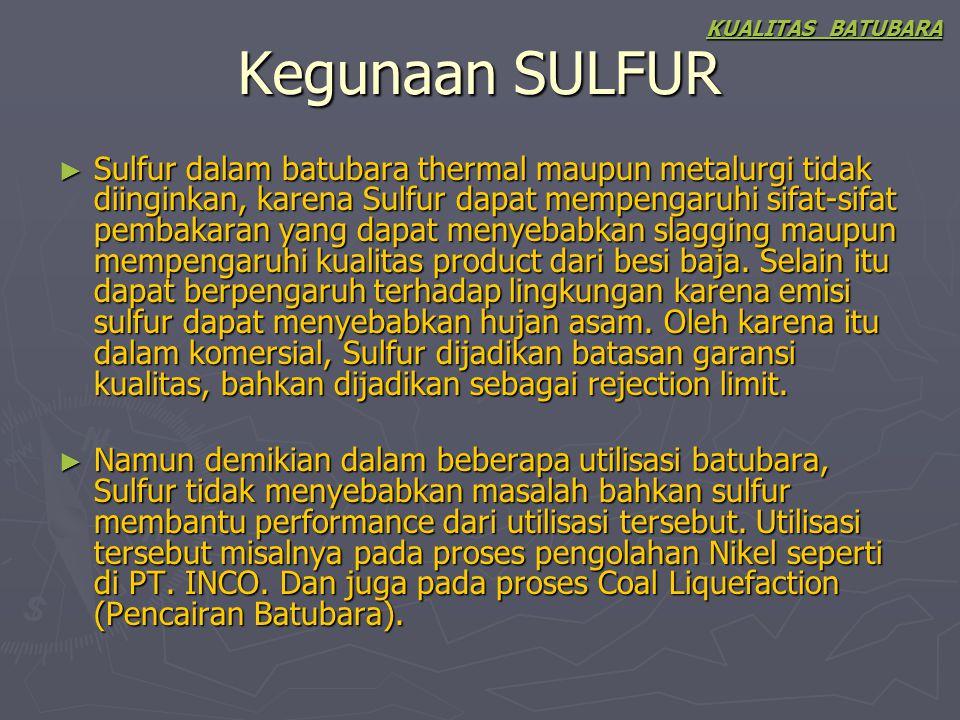 Kegunaan SULFUR ► Sulfur dalam batubara thermal maupun metalurgi tidak diinginkan, karena Sulfur dapat mempengaruhi sifat-sifat pembakaran yang dapat