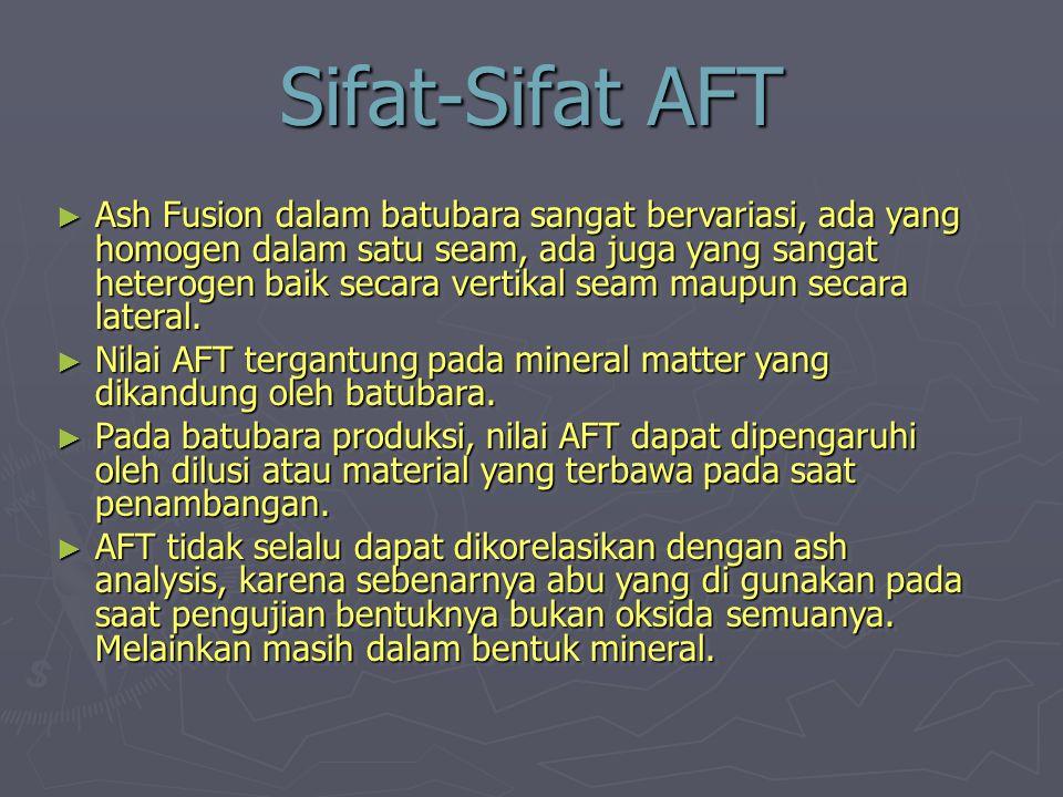 Sifat-Sifat AFT ► Ash Fusion dalam batubara sangat bervariasi, ada yang homogen dalam satu seam, ada juga yang sangat heterogen baik secara vertikal s