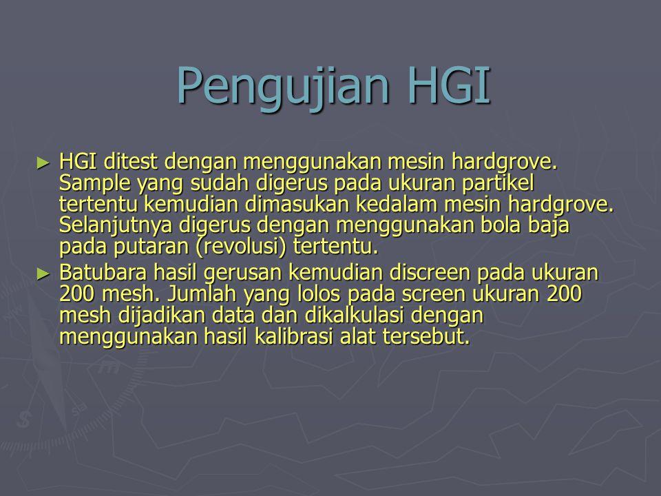 Pengujian HGI ► HGI ditest dengan menggunakan mesin hardgrove. Sample yang sudah digerus pada ukuran partikel tertentu kemudian dimasukan kedalam mesi