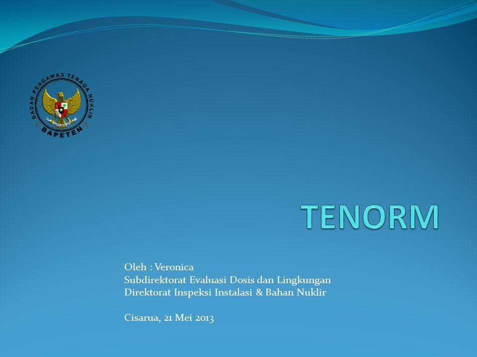 Oleh : Veronica Subdirektorat Evaluasi Dosis dan Lingkungan Direktorat Inspeksi Instalasi & Bahan Nuklir Cisarua, 21 Mei 2013