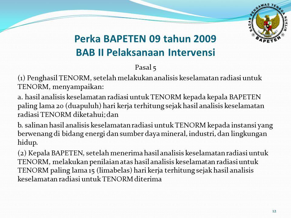 Perka BAPETEN 09 tahun 2009 BAB II Pelaksanaan Intervensi Pasal 5 (1) Penghasil TENORM, setelah melakukan analisis keselamatan radiasi untuk TENORM, m