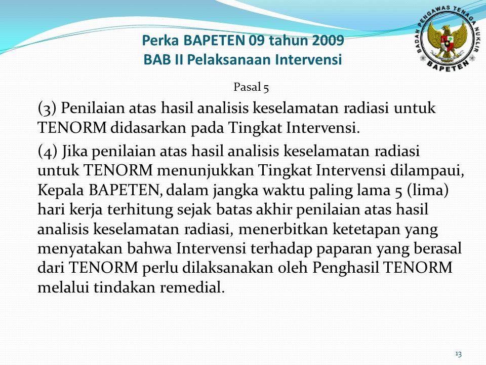 Perka BAPETEN 09 tahun 2009 BAB II Pelaksanaan Intervensi Pasal 5 (3) Penilaian atas hasil analisis keselamatan radiasi untuk TENORM didasarkan pada Tingkat Intervensi.