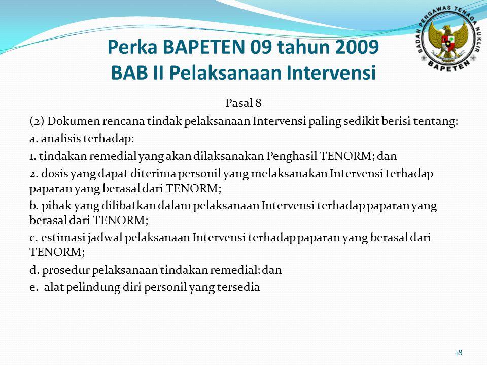 Perka BAPETEN 09 tahun 2009 BAB II Pelaksanaan Intervensi Pasal 8 (2) Dokumen rencana tindak pelaksanaan Intervensi paling sedikit berisi tentang: a.