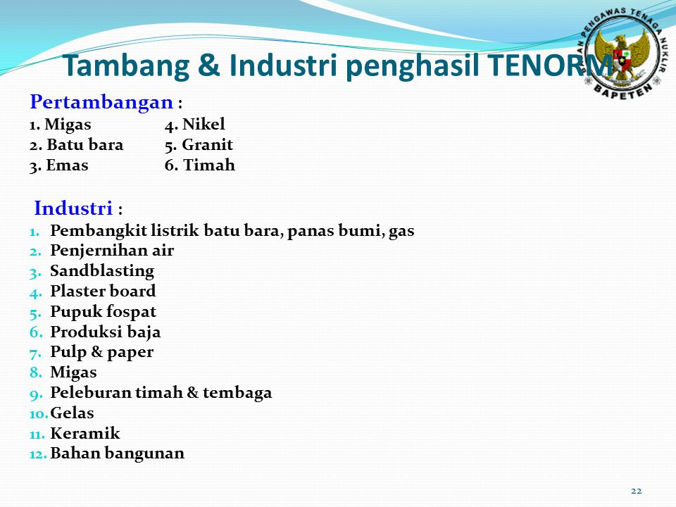 Tambang & Industri penghasil TENORM 22 Pertambangan : 1. Migas4. Nikel 2. Batu bara5. Granit 3. Emas 6. Timah Industri : 1. Pembangkit listrik batu ba
