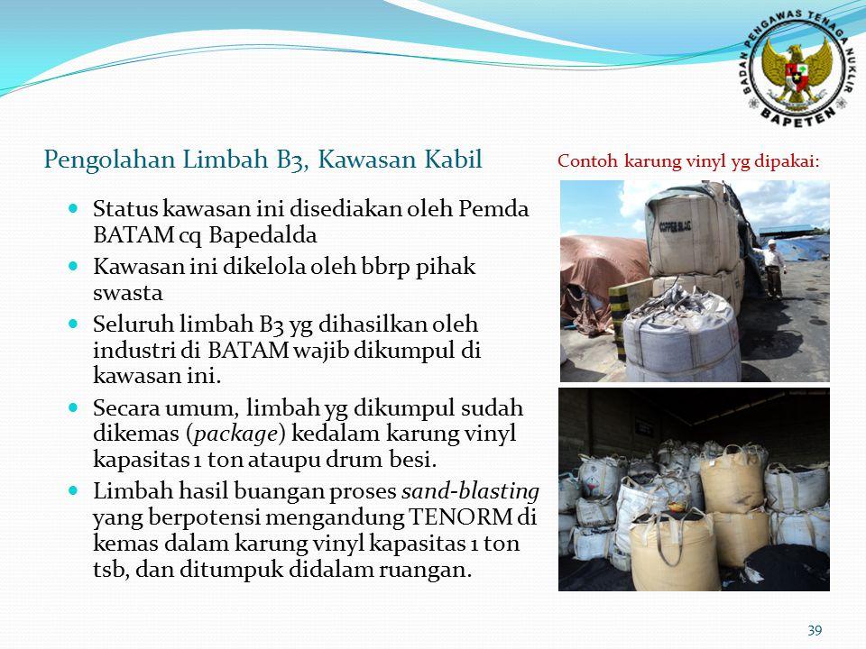 Pengolahan Limbah B3, Kawasan Kabil Status kawasan ini disediakan oleh Pemda BATAM cq Bapedalda Kawasan ini dikelola oleh bbrp pihak swasta Seluruh limbah B3 yg dihasilkan oleh industri di BATAM wajib dikumpul di kawasan ini.