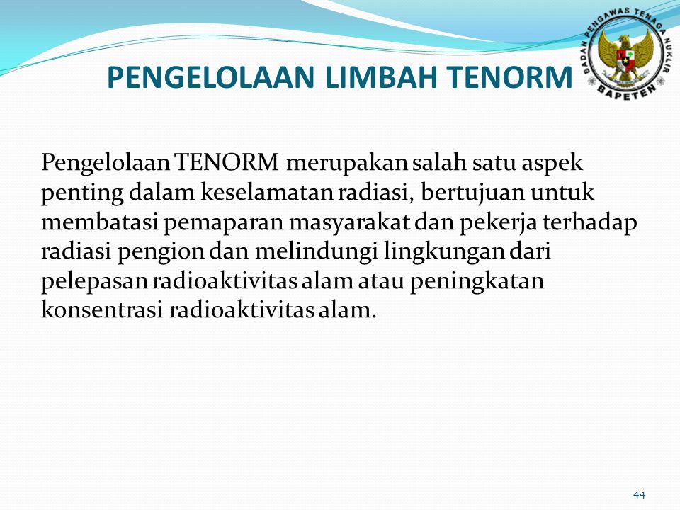 Pengelolaan TENORM merupakan salah satu aspek penting dalam keselamatan radiasi, bertujuan untuk membatasi pemaparan masyarakat dan pekerja terhadap radiasi pengion dan melindungi lingkungan dari pelepasan radioaktivitas alam atau peningkatan konsentrasi radioaktivitas alam.