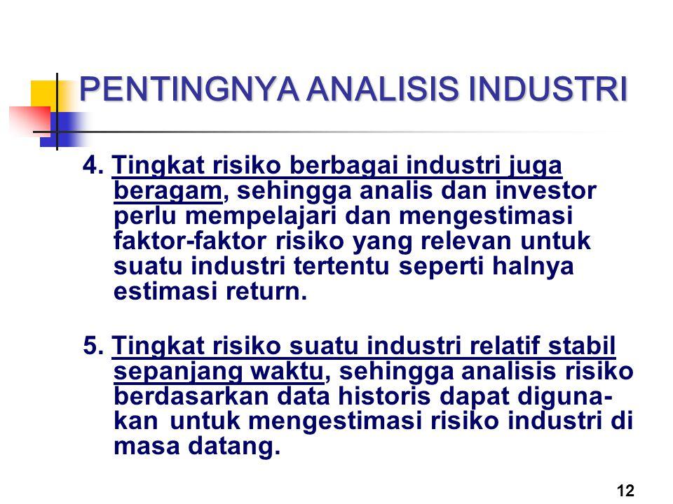 12 PENTINGNYA ANALISIS INDUSTRI 4. Tingkat risiko berbagai industri juga beragam, sehingga analis dan investor perlu mempelajari dan mengestimasi fakt