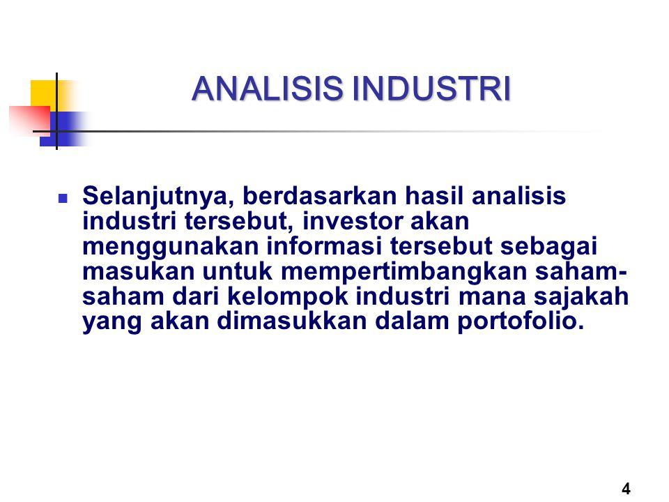 4 ANALISIS INDUSTRI Selanjutnya, berdasarkan hasil analisis industri tersebut, investor akan menggunakan informasi tersebut sebagai masukan untuk memp