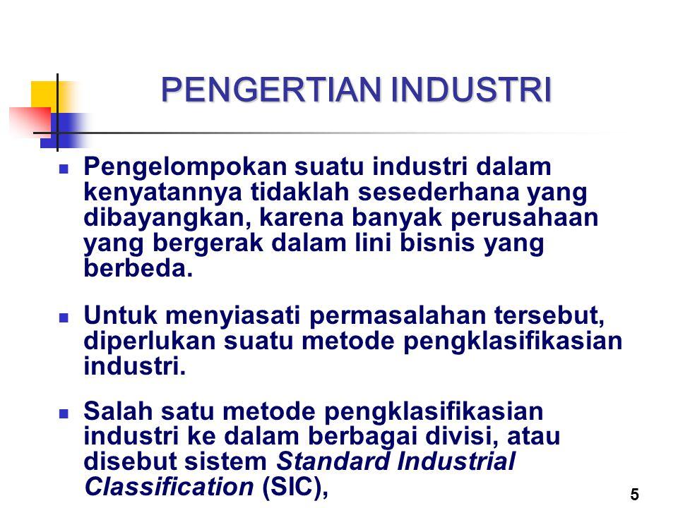 5 PENGERTIAN INDUSTRI Pengelompokan suatu industri dalam kenyatannya tidaklah sesederhana yang dibayangkan, karena banyak perusahaan yang bergerak dal