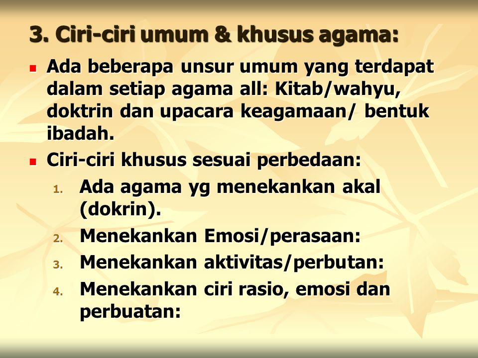 3. Ciri-ciri umum & khusus agama: Ada beberapa unsur umum yang terdapat dalam setiap agama all: Kitab/wahyu, doktrin dan upacara keagamaan/ bentuk iba