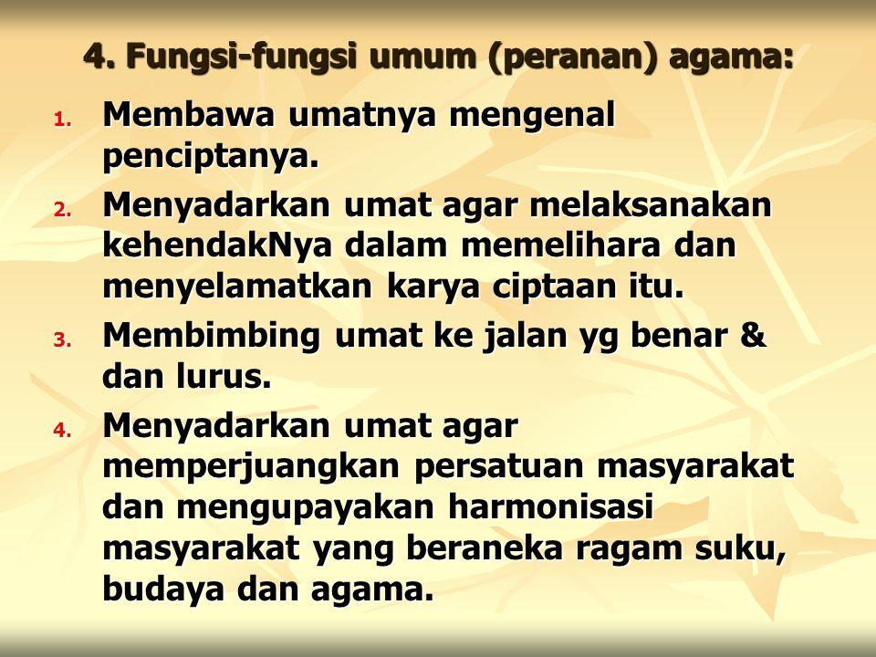 4.Fungsi-fungsi umum (peranan) agama: 1. Membawa umatnya mengenal penciptanya.