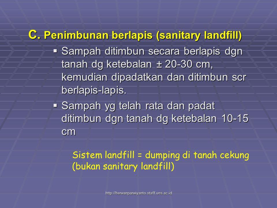 http://herwanparwiyanto.staff.uns.ac.id C. Penimbunan berlapis (sanitary landfill)  Sampah ditimbun secara berlapis dgn tanah dg ketebalan ± 20-30 cm