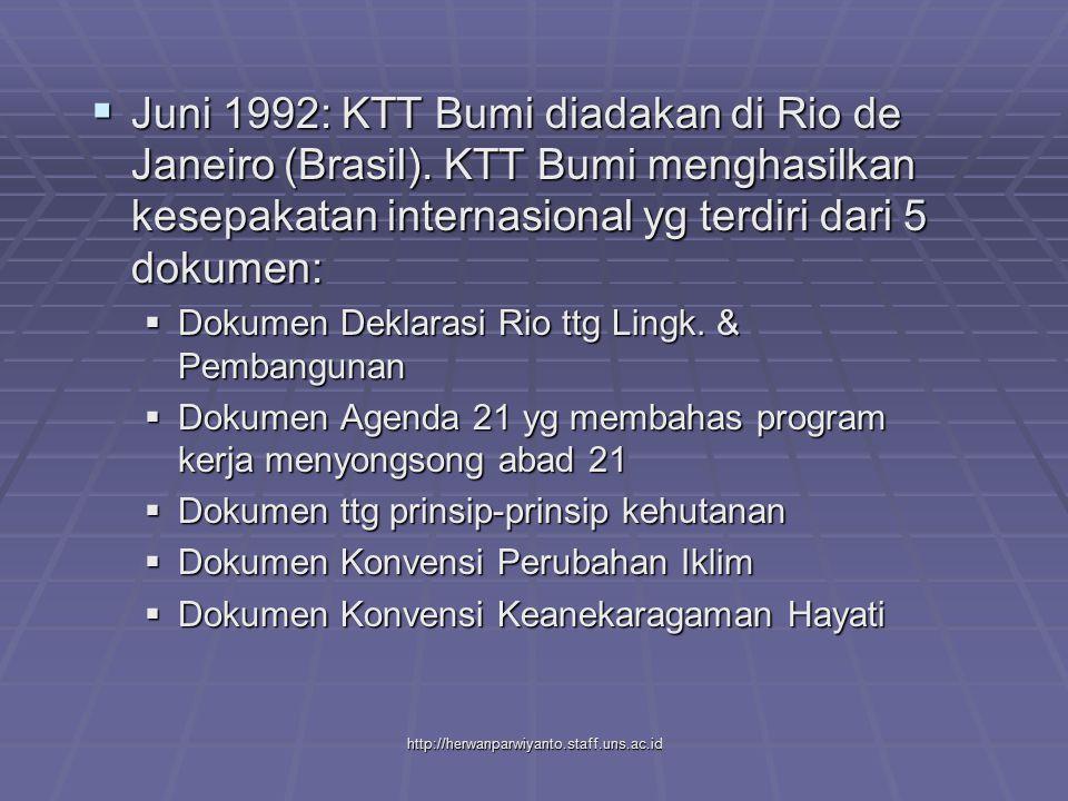 http://herwanparwiyanto.staff.uns.ac.id  Juni 1992: KTT Bumi diadakan di Rio de Janeiro (Brasil). KTT Bumi menghasilkan kesepakatan internasional yg