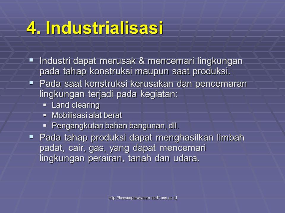 http://herwanparwiyanto.staff.uns.ac.id  Industri dapat merusak & mencemari lingkungan pada tahap konstruksi maupun saat produksi.  Pada saat konstr