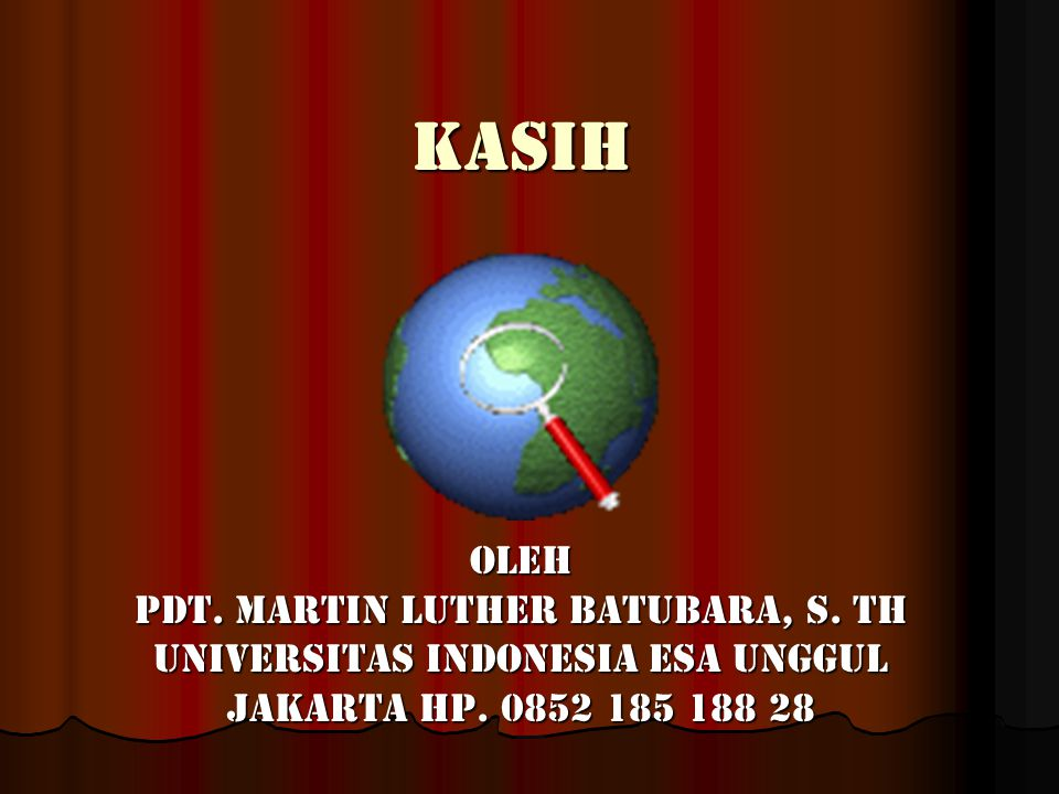 kasih Oleh Pdt.Martin Luther Batubara, S. Th Universitas Indonesia Esa Unggul Jakarta Hp.