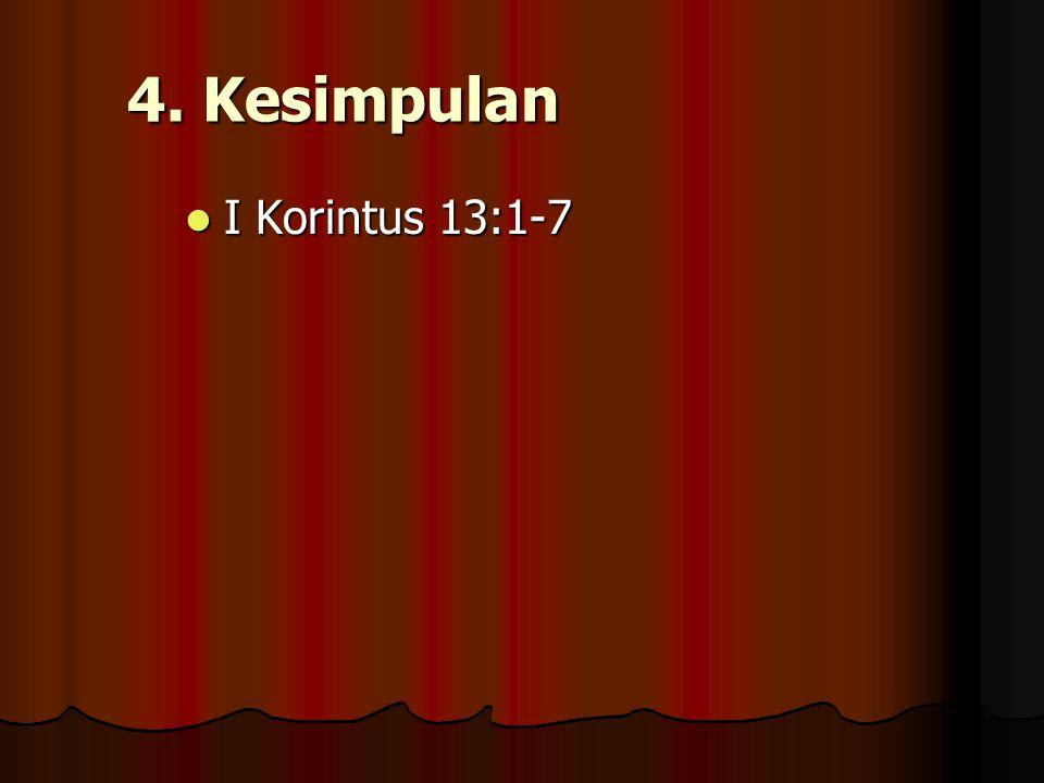4. Kesimpulan I Korintus 13:1-7 I Korintus 13:1-7