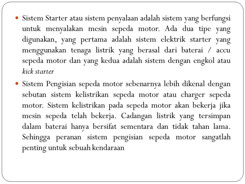 Sistem Starter atau sistem penyalaan adalah sistem yang berfungsi untuk menyalakan mesin sepeda motor. Ada dua tipe yang digunakan, yang pertama adala