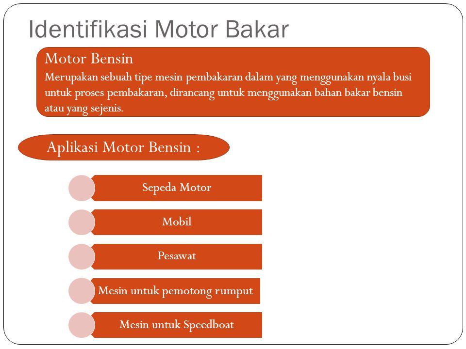 Identifikasi Motor Bakar Motor Bensin Merupakan sebuah tipe mesin pembakaran dalam yang menggunakan nyala busi untuk proses pembakaran, dirancang untu